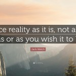 767863-Jack-Welch-Quote-Face-reality-as-it-is-not-as-it-was-or-as-you